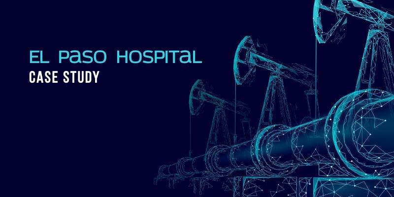 El Paso Hospital: Case Study